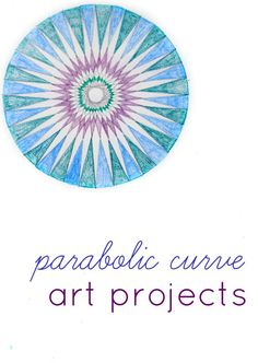 What could be better for math-a-phobics?  math + art Super Cool Math Art with Parabolic Curves