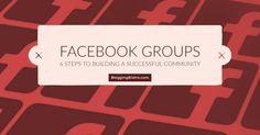 6 Steps to Building a Successful Facebook Group | BloggingBistro.com