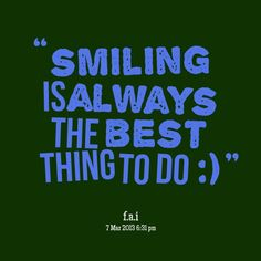 Smiling is Always the Best thing to do :)