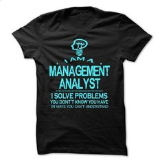 i am a MANAGEMENT ANALYST - #hoodie creepypasta #sweater fashion. GET YOURS => https://www.sunfrog.com/LifeStyle/i-am-a-MANAGEMENT-ANALYST-28678976-Guys.html?68278