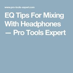 EQ Tips For Mixing With Headphones — Pro Tools Expert