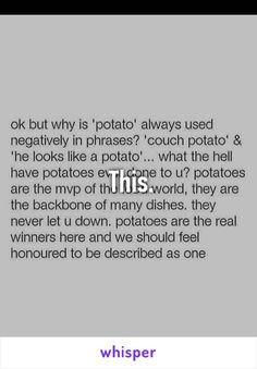 This is why I call people sexy potatoes. It's honestly the highest complement I can bestow upon someone.