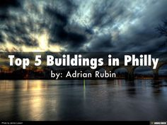 Top 5 builidings in Philadelphia by Adrian Rubin