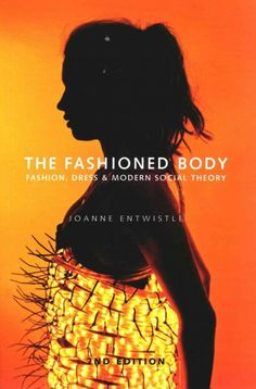 New Book: The Fashioned Body : Fashion, Dress and Modern Social Theory / Joanne Entwistle, 2015.