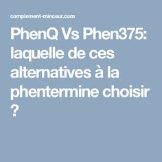 PhenQ Vs Phen375: laquelle de ces alternatives à la phentermine choisir ?