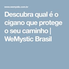 Descubra qual é o cigano que protege o seu caminho | WeMystic Brasil