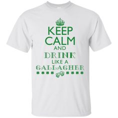 Keep Calm And Drink Like A Gallagher Irish T Shirt