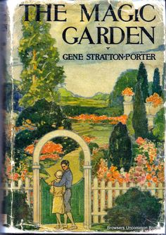 The Magic Garden by Gene Stratton-Porter / Need to check this out.