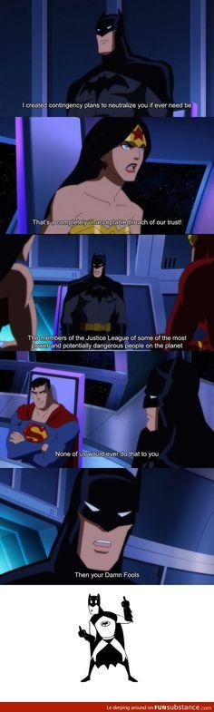 Damn FOOLS. Batman, wonder woman, superman, justice league