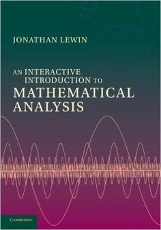 An Interactive Introduction to Mathematical Analysis: Jonathan Lewin… Math Books, Science Books, Mathematical Analysis, Mathematics, Physics Problems, Math Textbook, Big Data Technologies, Calculus, Study Tips