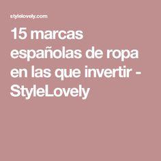 15 marcas españolas de ropa en las que invertir - StyleLovely