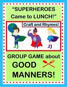 "Play ""SUPERHEROES CAME to LUNCH!"", and work on Good Table Manners with an ACTIVE GROUP RHYMING GAME! Kids will make a fun SUPERHERO CRAFT, and they will work with a list of ""Talking Points"" about the table manners that those rowdy Superheroes need to learn! Great game for RECOGNIZING THE NEEDS OF OTHERS! (8 pages) From Joyful Noises Express TpT! $"