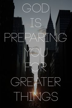 God is preparing you for greater things