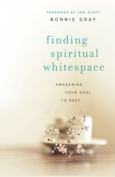 Finding Spiritual Whitespace: Awakening Your Soul to Rest by Bonnie Gray http://smile.amazon.com/dp/0800721799/ref=cm_sw_r_pi_dp_dHdMwb0TQNXZ6