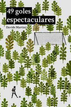 49 goles espectaculares / Davide Martini ; traducción de Elisa Rossi Hernández Dos Bigotes, Madrid : 2014 [02-09] 200 p. ISBN 9788494241369 / 19,95 € / ES / IT / NOV / Aceptación / Adolescencia / Juventud / Literatura