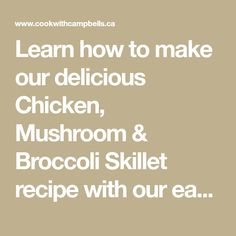 Learn how to make our delicious Chicken, Mushroom & Broccoli Skillet recipe with our easy to follow step by step preparation and cooking directions.