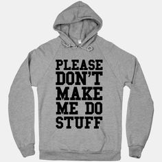 Please don't make me do stuff. I'd prefer to be lazy and sit around all day if you don't mind. Show off your funny lazy side in this hilarious shirt. | Beautiful Designs on Graphic Tees, Tanks and Long Sleeve Shirts with New Items Every Day. Satisfaction Guaranteed. Easy Returns.