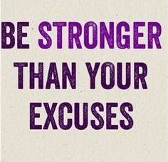 Be stronger than your excuses motivation