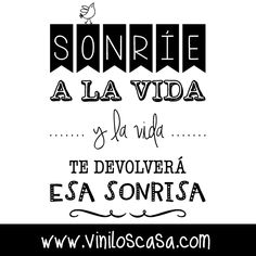 Sonríe a la #vida --> www.viniloscasa.com Happy Quotes, Dental, Inspirational Quotes, My Love, Words, Home Decor, Cups, Texts, Paper