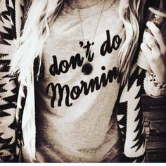 from Broke Rich Girls -  I Don't Do Mornings tee