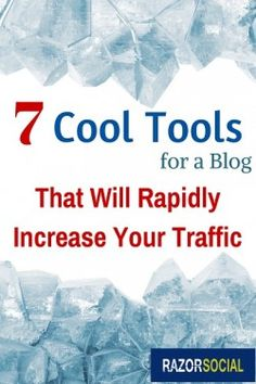 7 Cool Tools for a Blog That Will Rapidly Increase Your Traffic