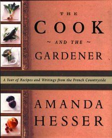 The Cook and the Gardener : A Year of Recipes and Writings for the French Countryside: Amanda Hesser, Kate Gridley