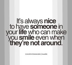 ... In Your Life Who Can <b>Make</b> <b>You</b> <b>Smile</b> Even When They're Not Around