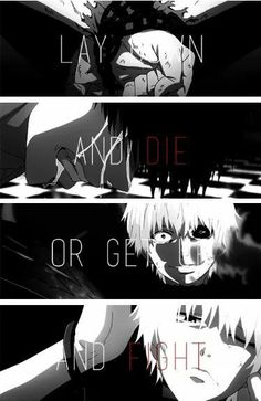 Tokyo Ghoul Quote lay down and die or get up and fight!