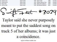 Wow...well the songs r still amazing and I love track five on all of them on red all to well is my fav on speak now dear john is my fav on fearless white horse is on of my favs on her first album cold as you is one of my favs and on 1989 all you had to do was stay is one of my favs  ~Chloe Haas