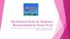 Travel To Go invites travelers to some of the best national parks in the country to enjoy this summer