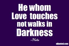 He whom love touches not walks in darkness.