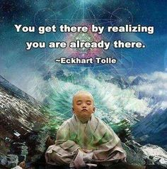 .You get there by realizing you are already there