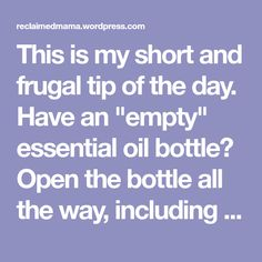 """This is my short and frugal tip of the day. Have an """"empty"""" essential oil bottle? Open the bottle all the way, including taking off the stopper and put it in a ceramic up. Boil some water. Once it is boiling, pour the water in the cup. Make sure the bottle fills. Do just enough…"""