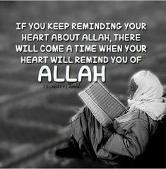 If you keep reminding your heart about Allah, there will come a time when your heart will remind you of Allah. #Islam