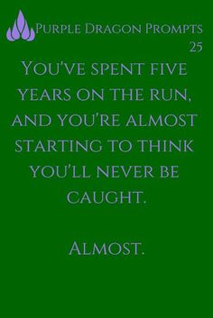 Writing Prompt -- You've spent five years on the run and you're almost starting to think you'll never be caught.