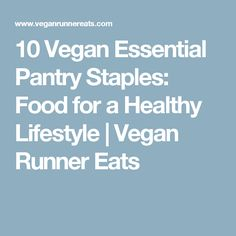 10 Vegan Essential Pantry Staples: Food for a Healthy Lifestyle | Vegan Runner Eats