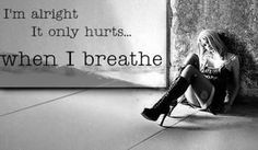 It only hurts when I'm breathing. My heart only breaks when it's beating. My dreams only die when I'm dreaming, so I hold my breath to forget.