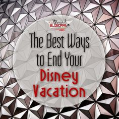The Best Ways to End Your Disney Vacation