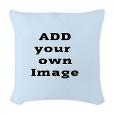 Add Image Woven Throw Pillow on CafePress.com #CustomPillows #AddPhoto upload your own image #Pillows #PhotoPillows #HomeDecor #Custom