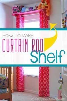 While They Snooze: Easy Curtain Shelf. Much cheaper than a curtain rod and provides storage. perfect for kids room