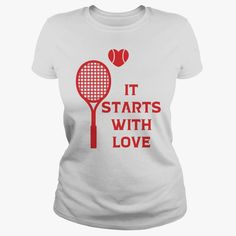 It Starts With Love Tennis T Shirt, Order HERE ==> https://sunfrog.com/It-Starts-With-Love-Tennis-T-Shirt-White-Ladies.html?58114 #christmasgifts #xmasgifts #birthdaygifts