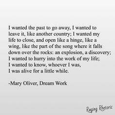 I wanted the past to go away Poem Quotes, Words Quotes, Sayings, Pretty Words, Beautiful Words, Mary Oliver Poems, Literary Quotes, Some Words, Favorite Quotes