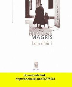 Loin doù ? (French Edition) (9782020948722) Claudio Magris , ISBN-10: 2020948729  , ISBN-13: 978-2020948722 ,  , tutorials , pdf , ebook , torrent , downloads , rapidshare , filesonic , hotfile , megaupload , fileserve