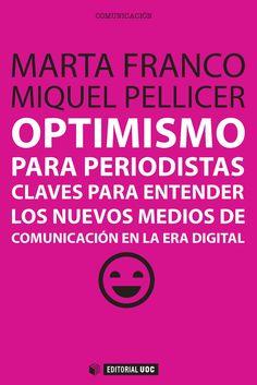 Optimismo para periodistas : claves para entender los nuevos medios de comunicación en la era digital / Marta Franco, Miquel Pellicer http://encore.fama.us.es/iii/encore/record/C__Rb2636708?lang=spi