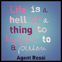 Life is a hell of a thing to happen to a person. David Rossi, Criminal Minds