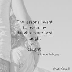 The lessons I want to teach my daughters are best taught and caught. - Arlene Pellicane