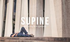SUPINE // by Daniel Dalton. 32 Of The Most Beautiful Words In The English Language
