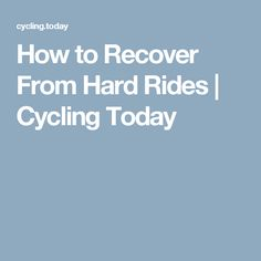 How to Recover From Hard Rides | Cycling Today