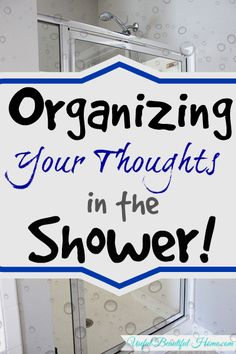 Organizing Your Thoughts... in the Shower