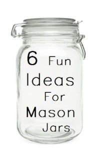 Fun ideas for mason jars!  I love these things:)